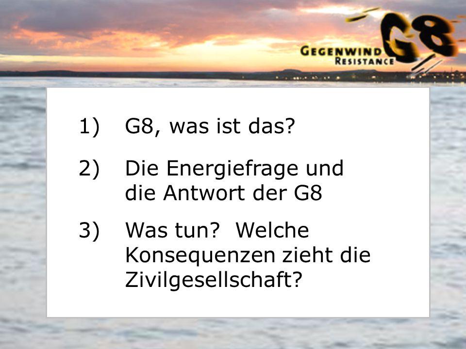 1) G8, was ist das.2) Die Energiefrage und die Antwort der G8 3) Was tun.