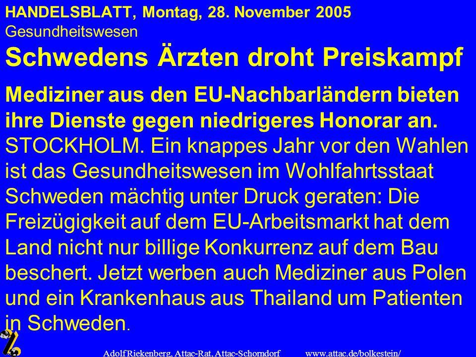 www.attac.de/bolkestein/ Adolf Riekenberg, Attac-Rat, Attac-Schorndorf HANDELSBLATT, Montag, 28. November 2005 Gesundheitswesen Schwedens Ärzten droht