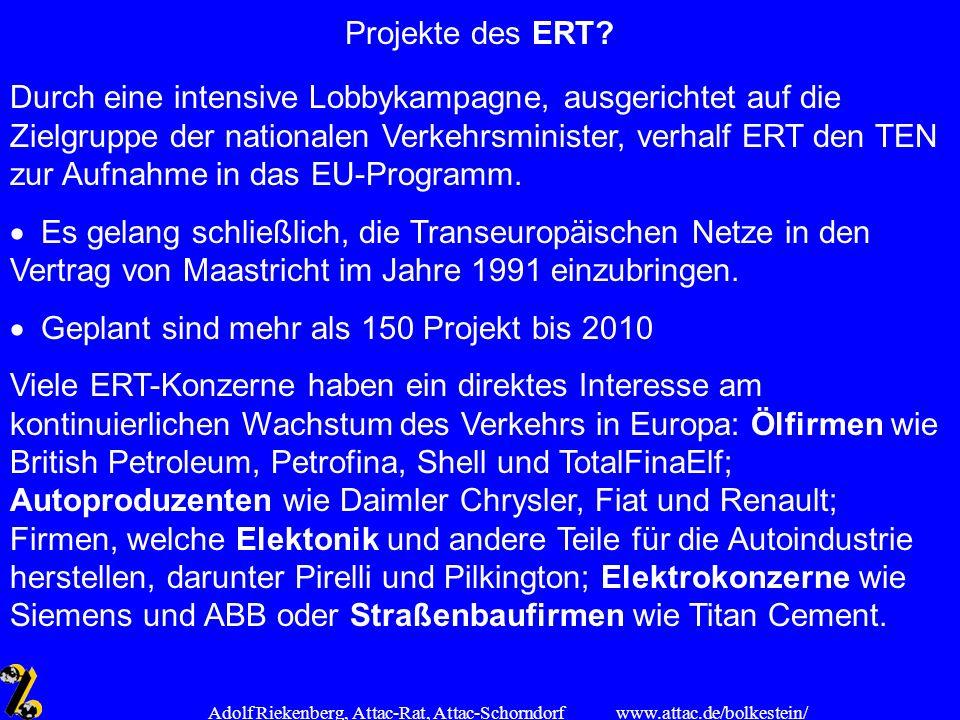 www.attac.de/bolkestein/ Adolf Riekenberg, Attac-Rat, Attac-Schorndorf Projekte des ERT? Durch eine intensive Lobbykampagne, ausgerichtet auf die Ziel
