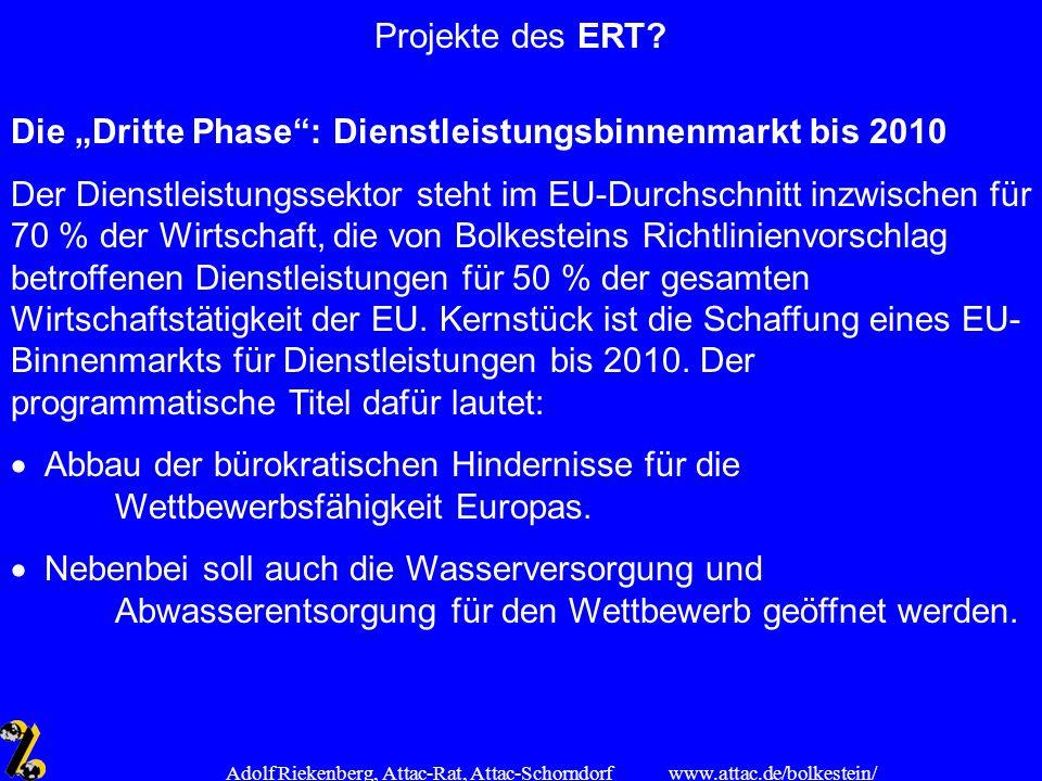 www.attac.de/bolkestein/ Adolf Riekenberg, Attac-Rat, Attac-Schorndorf Projekte des ERT? Die Dritte Phase: Dienstleistungsbinnenmarkt bis 2010 Der Die
