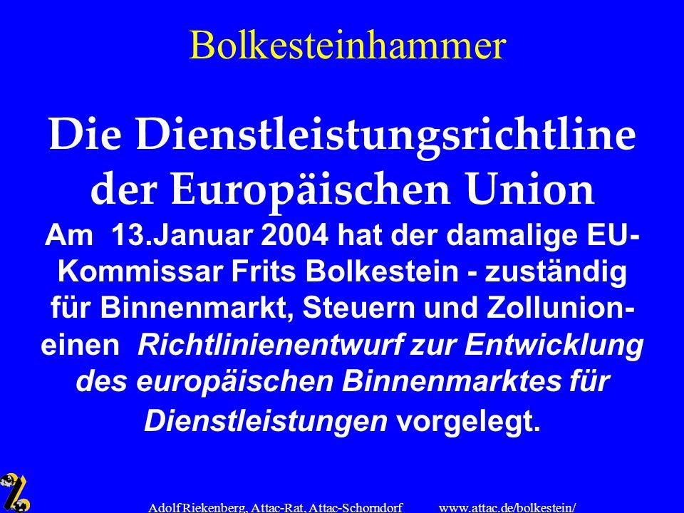 www.attac.de/bolkestein/ Adolf Riekenberg, Attac-Rat, Attac-Schorndorf Bolkesteinhammer Die Dienstleistungsrichtline der Europäischen Union Am 13.Janu