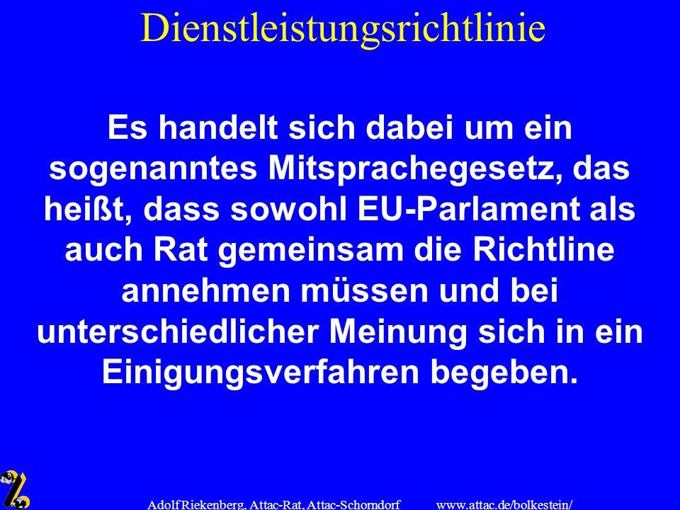 www.attac.de/bolkestein/ Adolf Riekenberg, Attac-Rat, Attac-Schorndorf Dienstleistungsrichtlinie Es handelt sich dabei um ein sogenanntes Mitsprachege