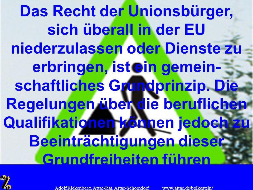 www.attac.de/bolkestein/ Adolf Riekenberg, Attac-Rat, Attac-Schorndorf Das Recht der Unionsbürger, sich überall in der EU niederzulassen oder Dienste