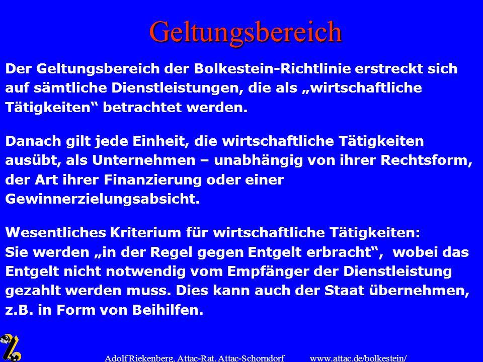 www.attac.de/bolkestein/ Adolf Riekenberg, Attac-Rat, Attac-Schorndorf Geltungsbereich Der Geltungsbereich der Bolkestein-Richtlinie erstreckt sich au