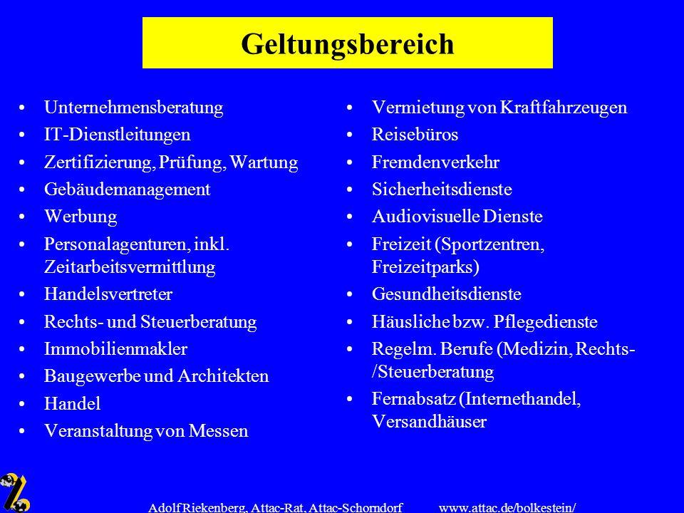 www.attac.de/bolkestein/ Adolf Riekenberg, Attac-Rat, Attac-Schorndorf Geltungsbereich Unternehmensberatung IT-Dienstleitungen Zertifizierung, Prüfung