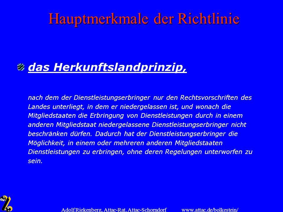 www.attac.de/bolkestein/ Adolf Riekenberg, Attac-Rat, Attac-Schorndorf Hauptmerkmale der Richtlinie das Herkunftslandprinzip, nach dem der Dienstleist