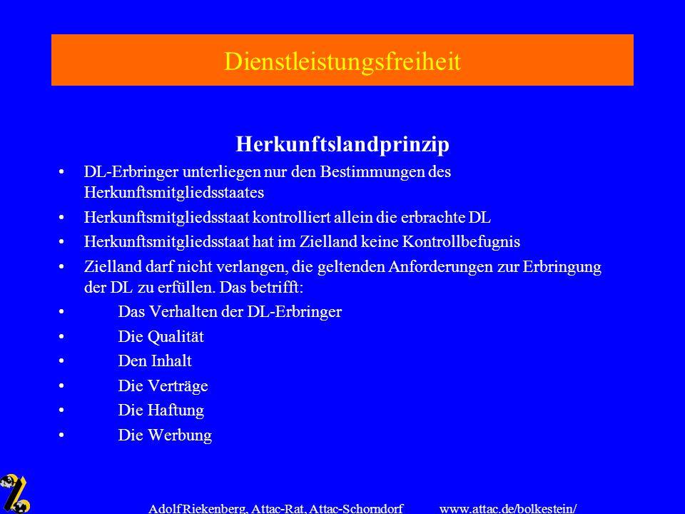 www.attac.de/bolkestein/ Adolf Riekenberg, Attac-Rat, Attac-Schorndorf Dienstleistungsfreiheit Herkunftslandprinzip DL-Erbringer unterliegen nur den B