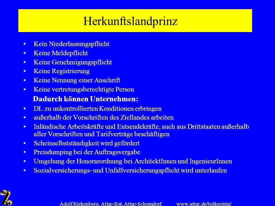www.attac.de/bolkestein/ Adolf Riekenberg, Attac-Rat, Attac-Schorndorf Herkunftslandprinzip Kein Niederlassungspflicht Keine Meldepflicht Keine Genehm