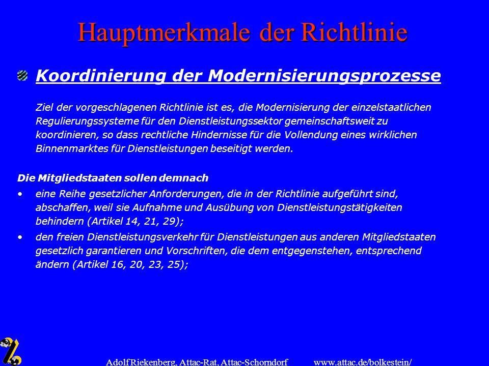 www.attac.de/bolkestein/ Adolf Riekenberg, Attac-Rat, Attac-Schorndorf Hauptmerkmale der Richtlinie Koordinierung der Modernisierungsprozesse Ziel der