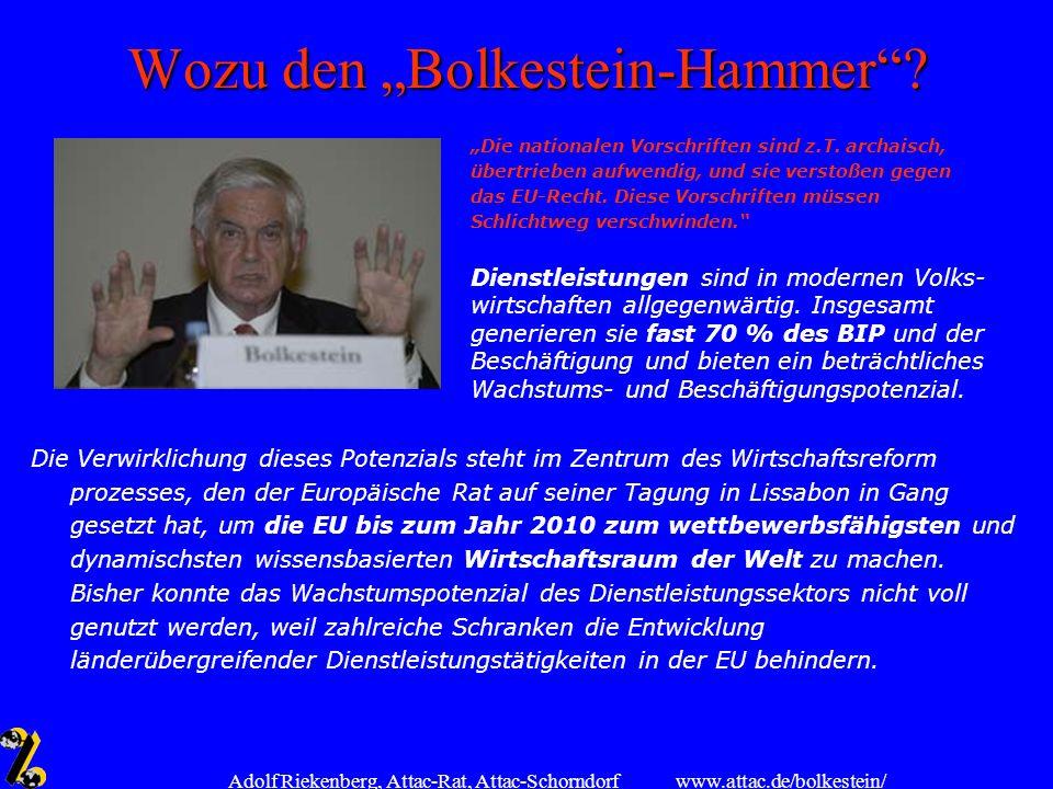 www.attac.de/bolkestein/ Adolf Riekenberg, Attac-Rat, Attac-Schorndorf Wozu den Bolkestein-Hammer? Die Verwirklichung dieses Potenzials steht im Zentr