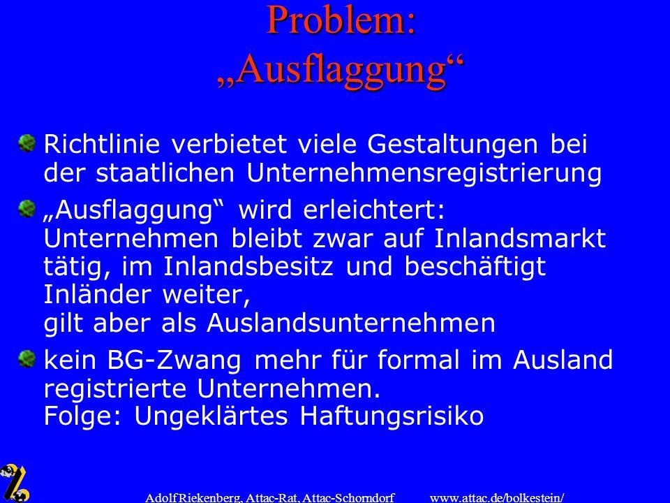 www.attac.de/bolkestein/ Adolf Riekenberg, Attac-Rat, Attac-Schorndorf Problem: Ausflaggung Richtlinie verbietet viele Gestaltungen bei der staatliche