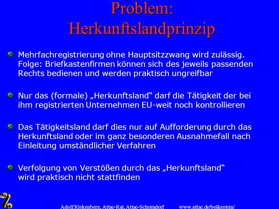 www.attac.de/bolkestein/ Adolf Riekenberg, Attac-Rat, Attac-Schorndorf Problem: Herkunftslandprinzip Mehrfachregistrierung ohne Hauptsitzzwang wird zu