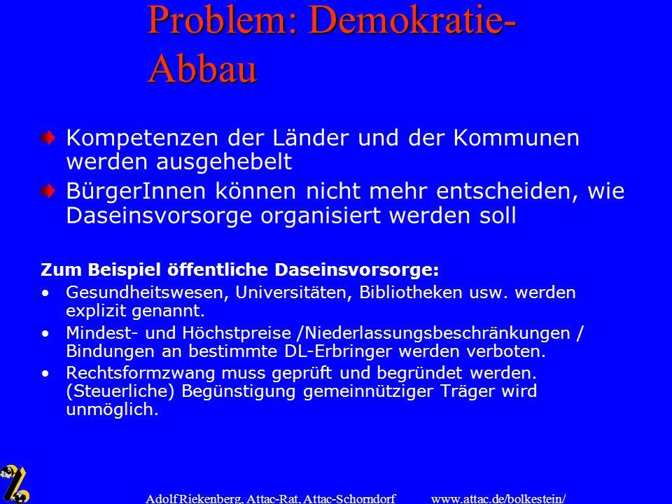 www.attac.de/bolkestein/ Adolf Riekenberg, Attac-Rat, Attac-Schorndorf Problem: Demokratie- Abbau Kompetenzen der Länder und der Kommunen werden ausge