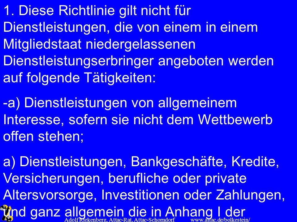 www.attac.de/bolkestein/ Adolf Riekenberg, Attac-Rat, Attac-Schorndorf 1. Diese Richtlinie gilt nicht für Dienstleistungen, die von einem in einem Mit