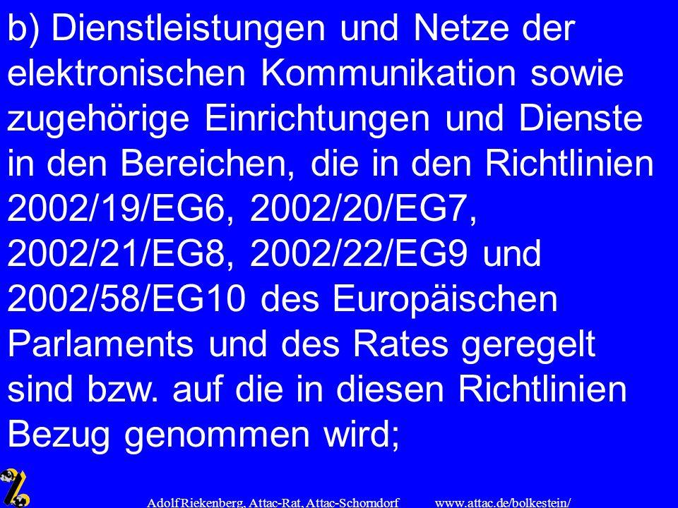 www.attac.de/bolkestein/ Adolf Riekenberg, Attac-Rat, Attac-Schorndorf b) Dienstleistungen und Netze der elektronischen Kommunikation sowie zugehörige