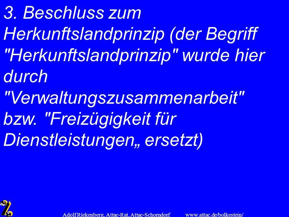 www.attac.de/bolkestein/ Adolf Riekenberg, Attac-Rat, Attac-Schorndorf 3. Beschluss zum Herkunftslandprinzip (der Begriff