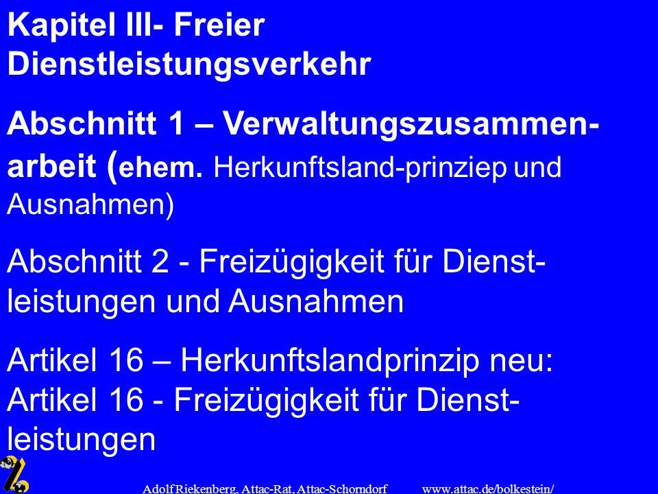 www.attac.de/bolkestein/ Adolf Riekenberg, Attac-Rat, Attac-Schorndorf Kapitel III- Freier Dienstleistungsverkehr Abschnitt 1 – Verwaltungszusammen- a
