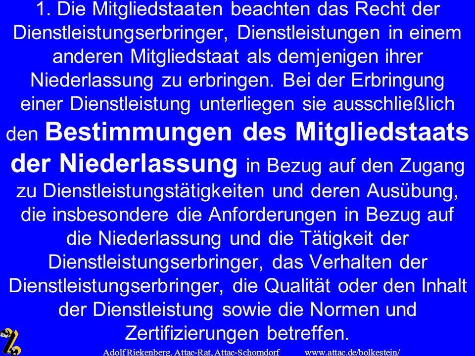 www.attac.de/bolkestein/ Adolf Riekenberg, Attac-Rat, Attac-Schorndorf 1. Die Mitgliedstaaten beachten das Recht der Dienstleistungserbringer, Dienstl