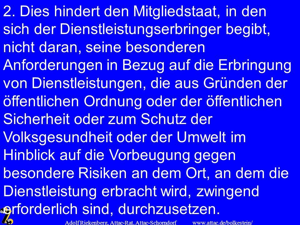 www.attac.de/bolkestein/ Adolf Riekenberg, Attac-Rat, Attac-Schorndorf 2. Dies hindert den Mitgliedstaat, in den sich der Dienstleistungserbringer beg