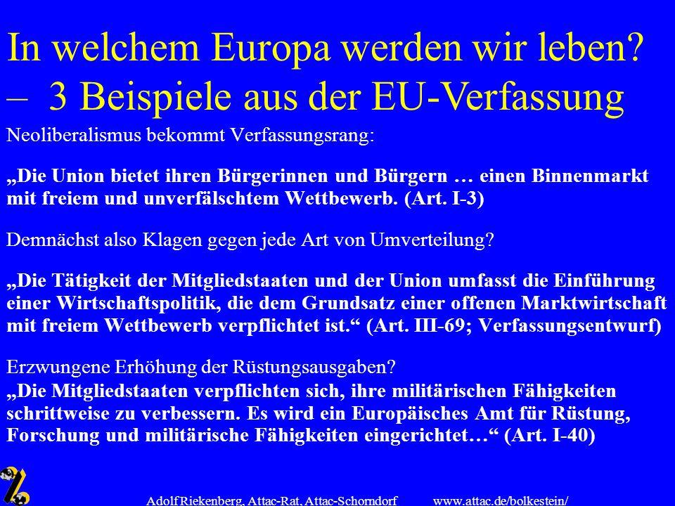 www.attac.de/bolkestein/ Adolf Riekenberg, Attac-Rat, Attac-Schorndorf Neoliberalismus bekommt Verfassungsrang: Die Union bietet ihren Bürgerinnen und