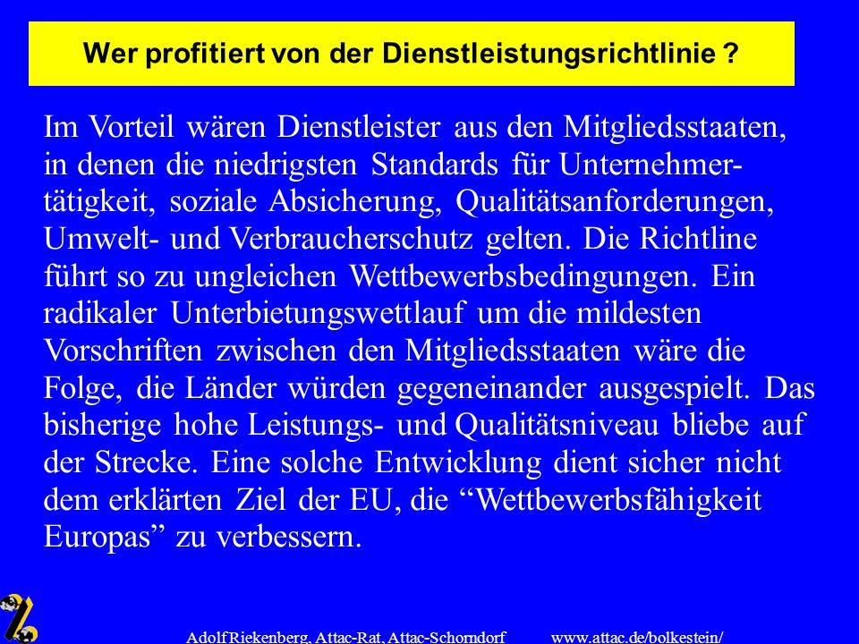 www.attac.de/bolkestein/ Adolf Riekenberg, Attac-Rat, Attac-Schorndorf Wer profitiert von der Dienstleistungsrichtlinie ? Im Vorteil wären Dienstleist