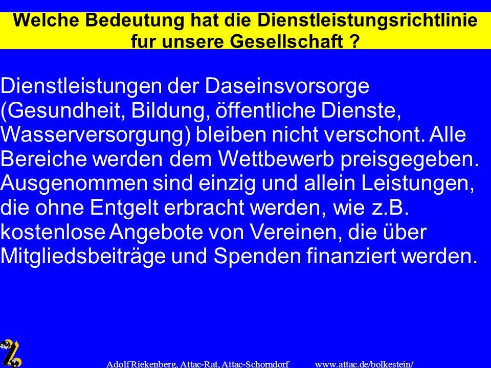 www.attac.de/bolkestein/ Adolf Riekenberg, Attac-Rat, Attac-Schorndorf Welche Bedeutung hat die Dienstleistungsrichtlinie fur unsere Gesellschaft ? Di