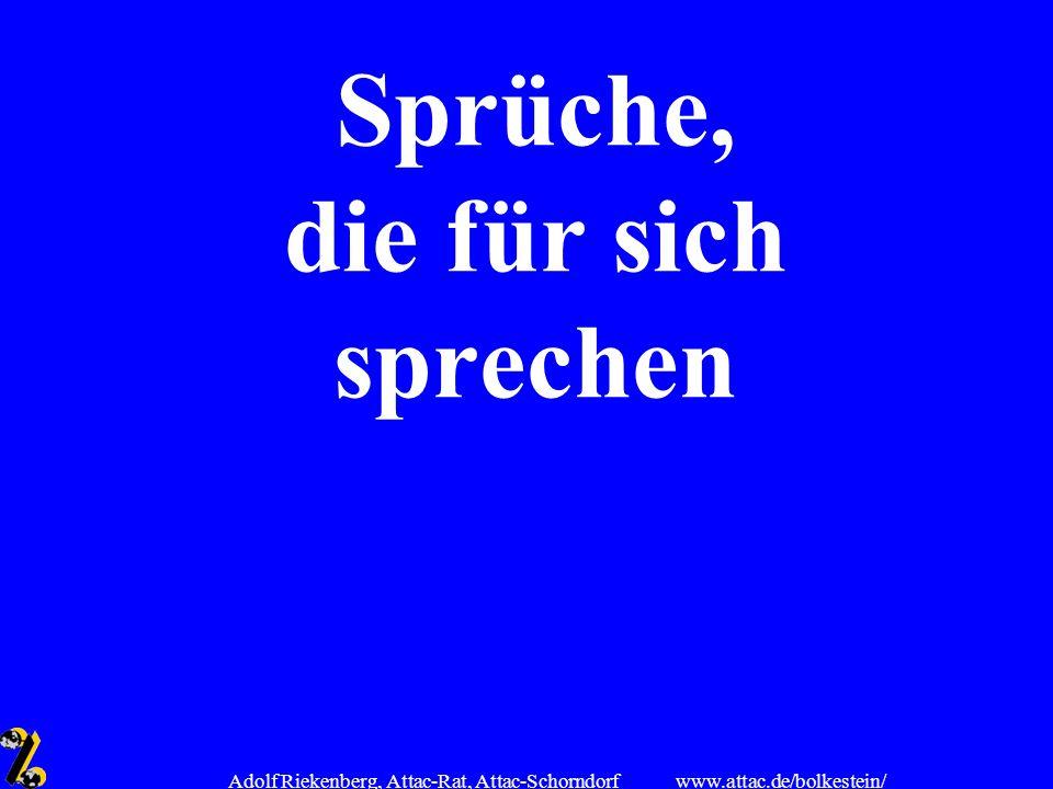 www.attac.de/bolkestein/ Adolf Riekenberg, Attac-Rat, Attac-Schorndorf Sprüche, die für sich sprechen