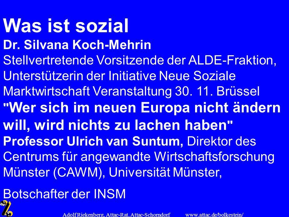 www.attac.de/bolkestein/ Adolf Riekenberg, Attac-Rat, Attac-Schorndorf Was ist sozial Dr. Silvana Koch-Mehrin Stellvertretende Vorsitzende der ALDE-Fr