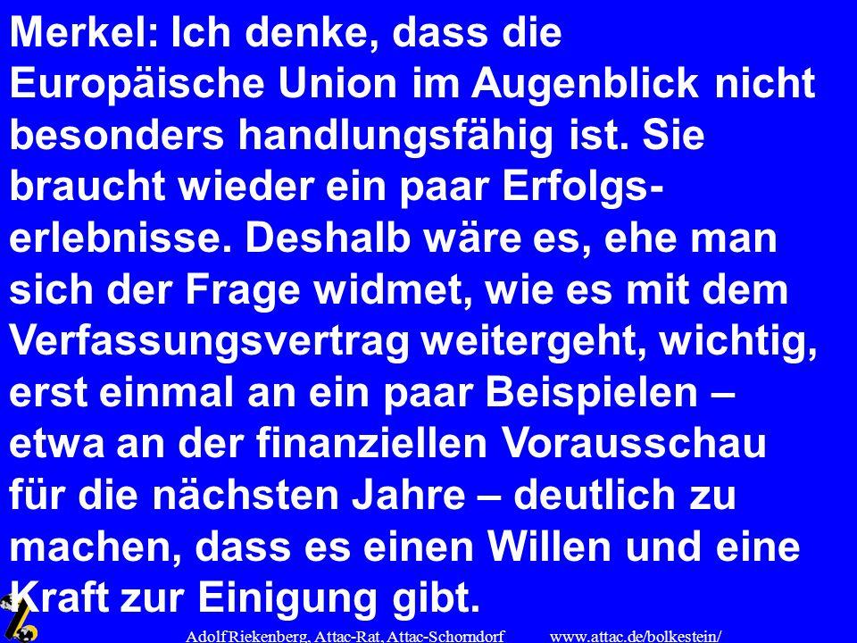 www.attac.de/bolkestein/ Adolf Riekenberg, Attac-Rat, Attac-Schorndorf Merkel: Ich denke, dass die Europäische Union im Augenblick nicht besonders han