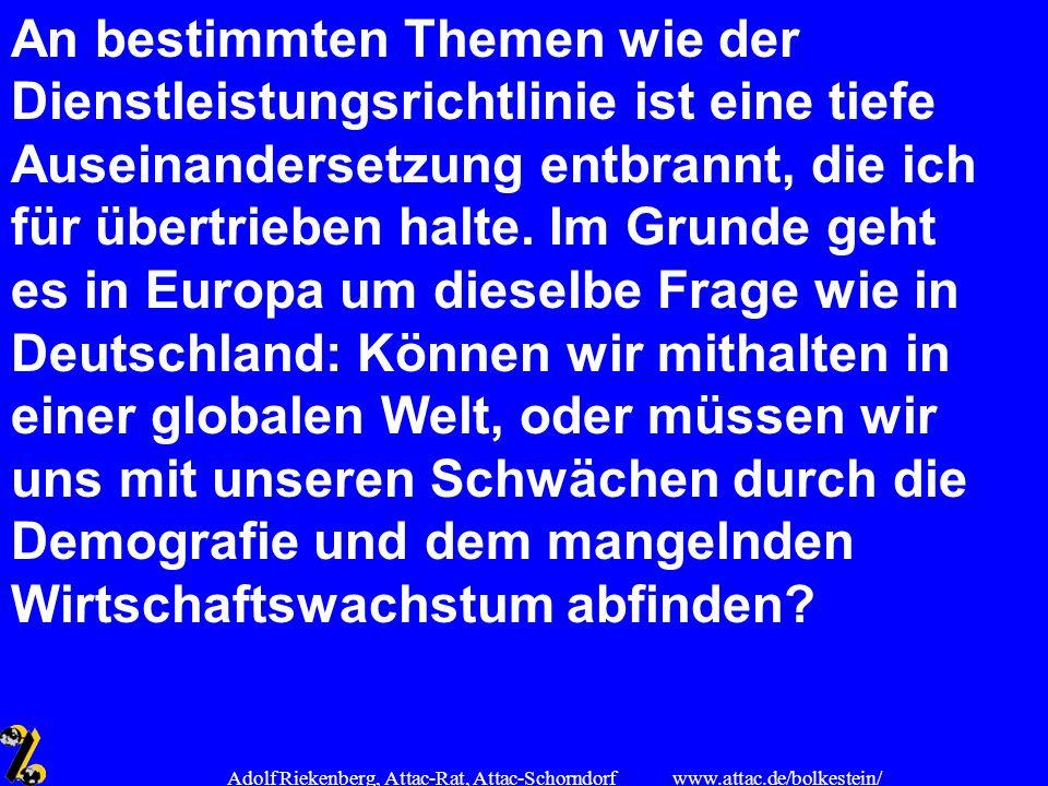 www.attac.de/bolkestein/ Adolf Riekenberg, Attac-Rat, Attac-Schorndorf An bestimmten Themen wie der Dienstleistungsrichtlinie ist eine tiefe Auseinand