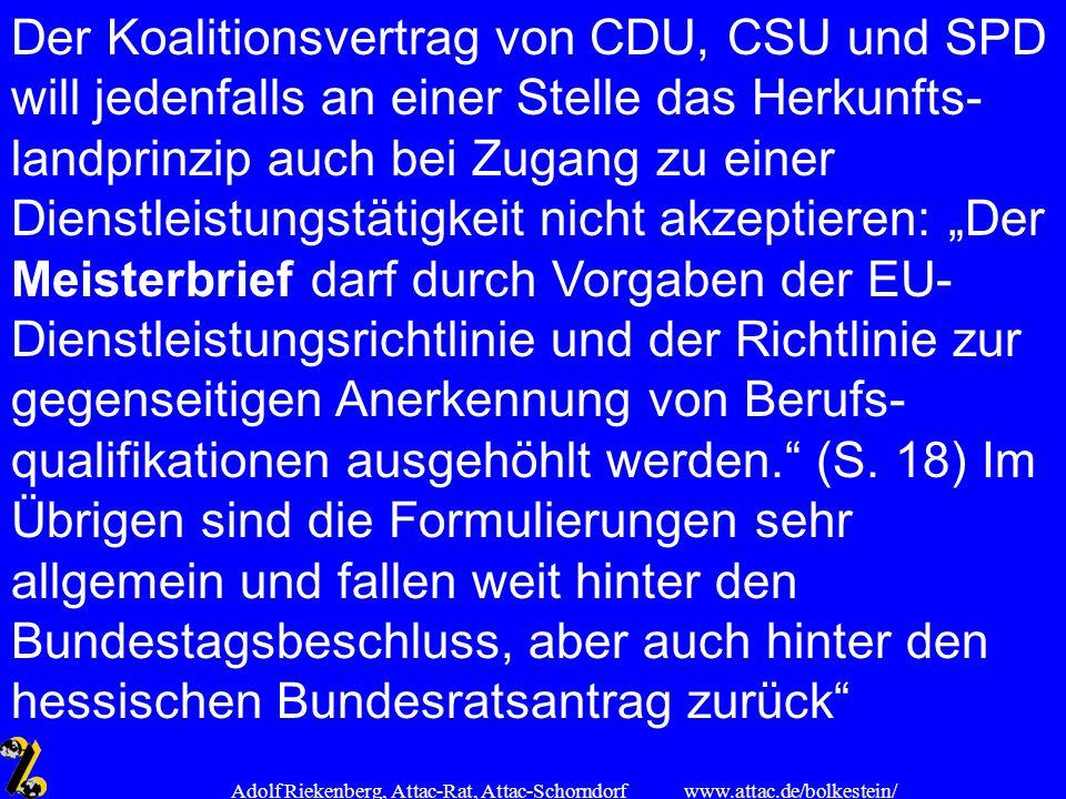 www.attac.de/bolkestein/ Adolf Riekenberg, Attac-Rat, Attac-Schorndorf Der Koalitionsvertrag von CDU, CSU und SPD will jedenfalls an einer Stelle das