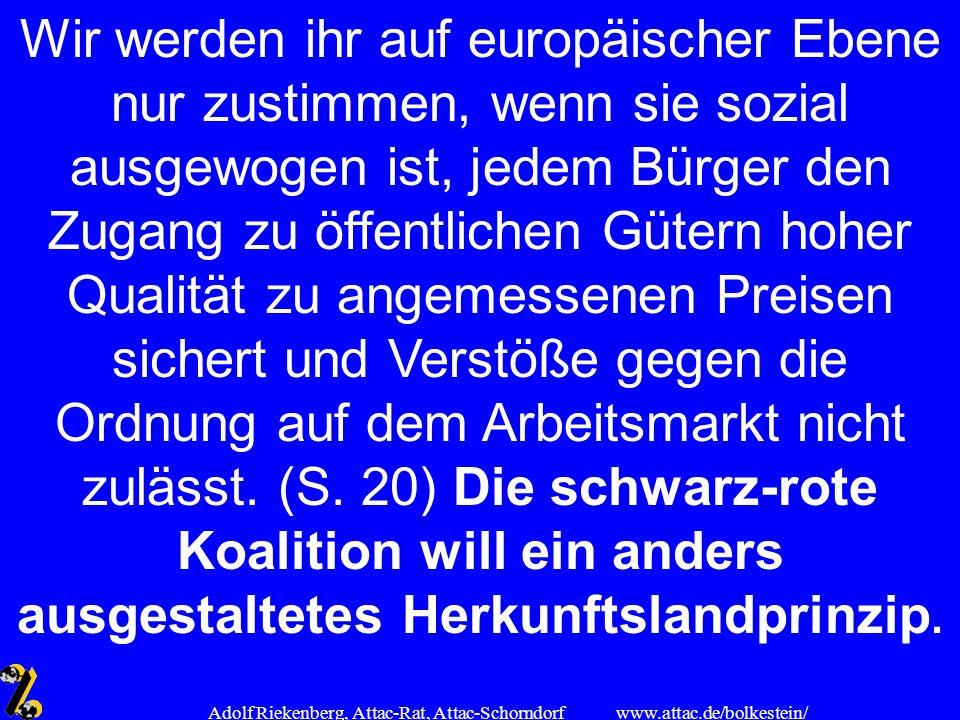 www.attac.de/bolkestein/ Adolf Riekenberg, Attac-Rat, Attac-Schorndorf Wir werden ihr auf europäischer Ebene nur zustimmen, wenn sie sozial ausgewogen