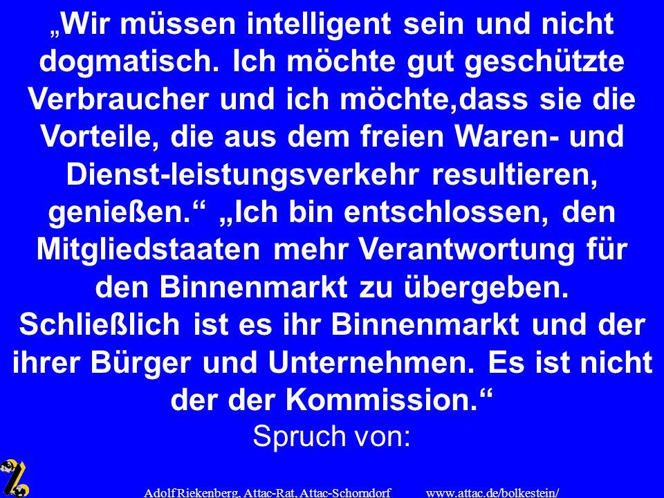 www.attac.de/bolkestein/ Adolf Riekenberg, Attac-Rat, Attac-Schorndorf Wir müssen intelligent sein und nicht dogmatisch. Ich möchte gut geschützte Ver
