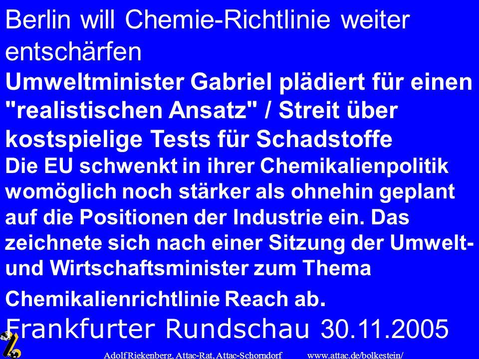 www.attac.de/bolkestein/ Adolf Riekenberg, Attac-Rat, Attac-Schorndorf Berlin will Chemie-Richtlinie weiter entschärfen Umweltminister Gabriel plädier