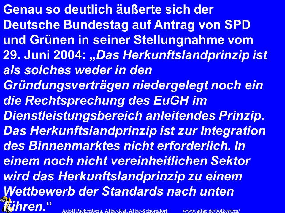 www.attac.de/bolkestein/ Adolf Riekenberg, Attac-Rat, Attac-Schorndorf Genau so deutlich äußerte sich der Deutsche Bundestag auf Antrag von SPD und Gr