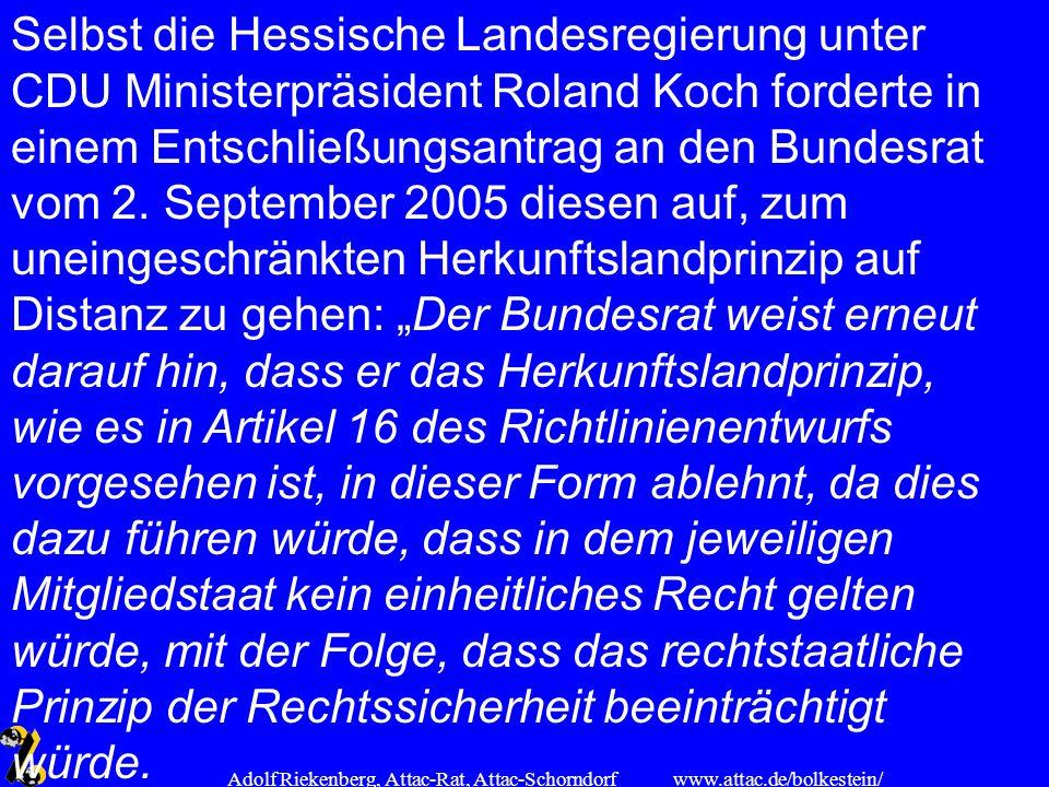 www.attac.de/bolkestein/ Adolf Riekenberg, Attac-Rat, Attac-Schorndorf Selbst die Hessische Landesregierung unter CDU Ministerpräsident Roland Koch fo