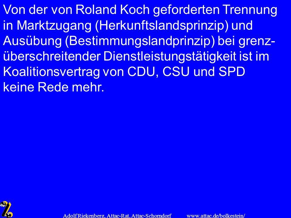 www.attac.de/bolkestein/ Adolf Riekenberg, Attac-Rat, Attac-Schorndorf Von der von Roland Koch geforderten Trennung in Marktzugang (Herkunftslandsprin