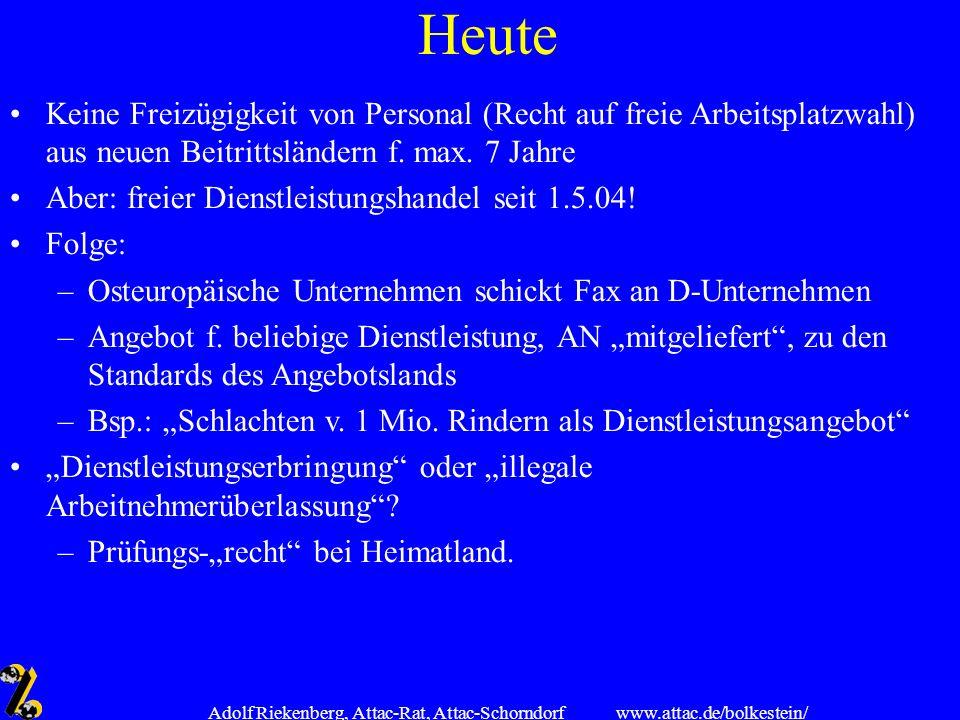 www.attac.de/bolkestein/ Adolf Riekenberg, Attac-Rat, Attac-Schorndorf Von der von Roland Koch geforderten Trennung in Marktzugang (Herkunftslandsprinzip) und Ausübung (Bestimmungslandprinzip) bei grenz- überschreitender Dienstleistungstätigkeit ist im Koalitionsvertrag von CDU, CSU und SPD keine Rede mehr.