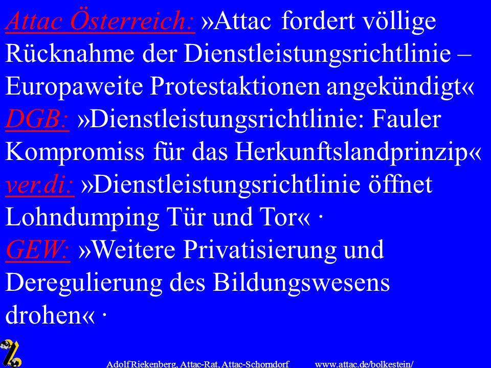 www.attac.de/bolkestein/ Adolf Riekenberg, Attac-Rat, Attac-Schorndorf Attac Österreich:Attac Österreich: »Attac fordert völlige Rücknahme der Dienstl