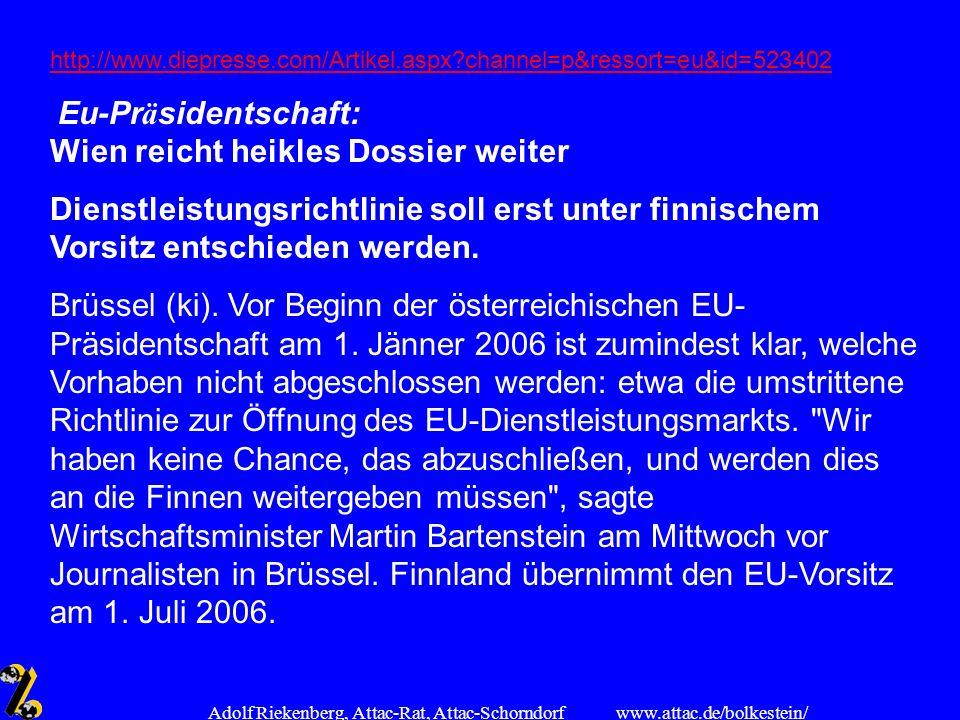 www.attac.de/bolkestein/ Adolf Riekenberg, Attac-Rat, Attac-Schorndorf http://www.diepresse.com/Artikel.aspx?channel=p&ressort=eu&id=523402 Eu-Pr ä si