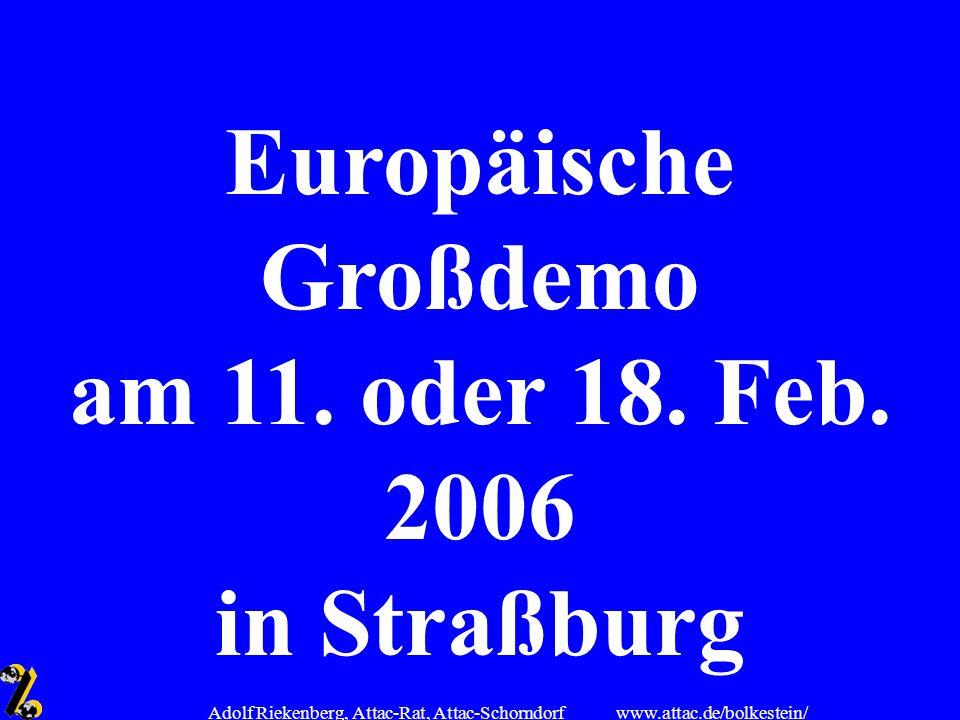 www.attac.de/bolkestein/ Adolf Riekenberg, Attac-Rat, Attac-Schorndorf Europäische Großdemo am 11. oder 18. Feb. 2006 in Straßburg
