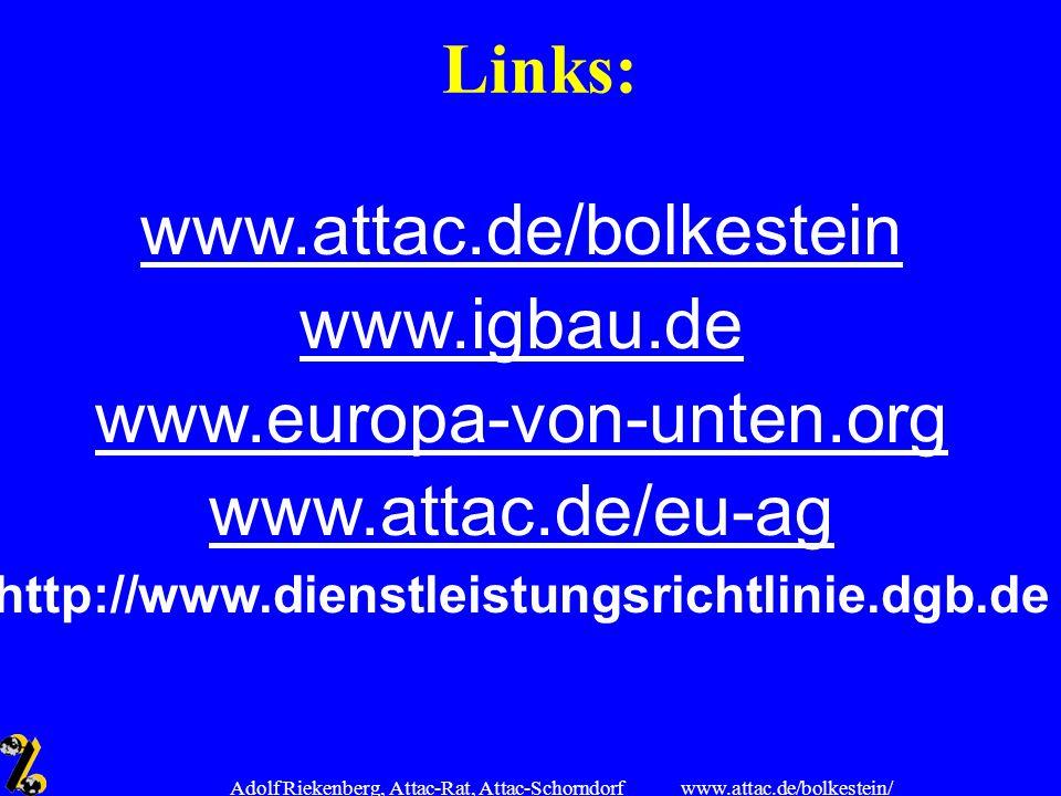 www.attac.de/bolkestein/ Adolf Riekenberg, Attac-Rat, Attac-Schorndorf Links: www.attac.de/bolkestein www.igbau.de www.europa-von-unten.org www.attac.