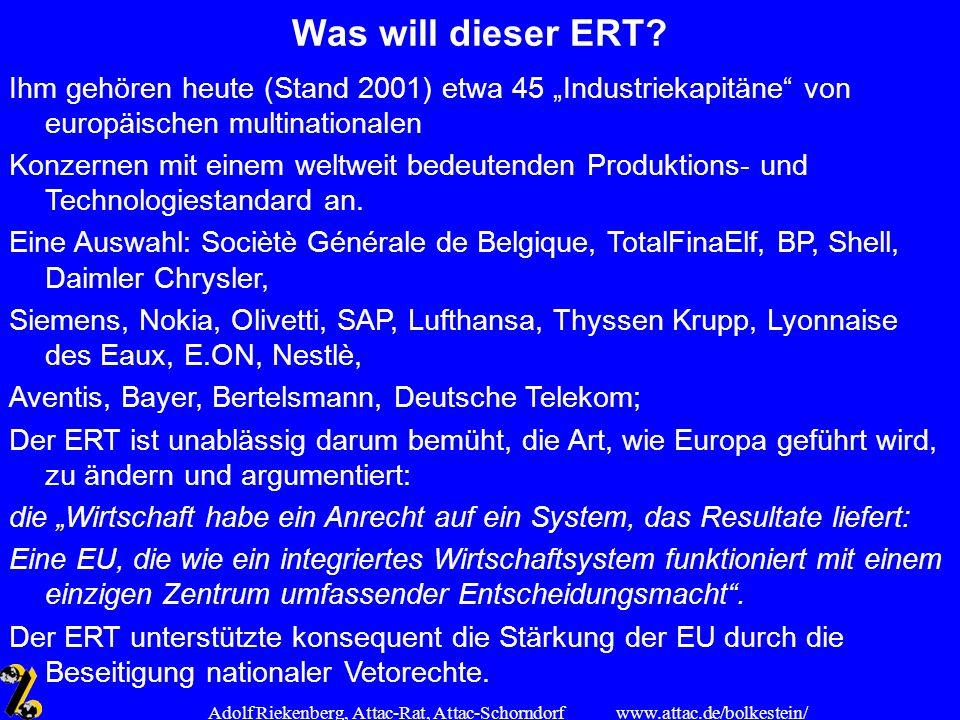 www.attac.de/bolkestein/ Adolf Riekenberg, Attac-Rat, Attac-Schorndorf Was will dieser ERT? Ihm gehören heute (Stand 2001) etwa 45 Industriekapitäne v