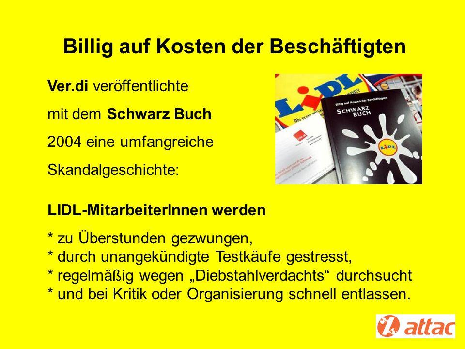Ver.di veröffentlichte mit dem Schwarz Buch 2004 eine umfangreiche Skandalgeschichte: LIDL-MitarbeiterInnen werden * zu Überstunden gezwungen, * durch