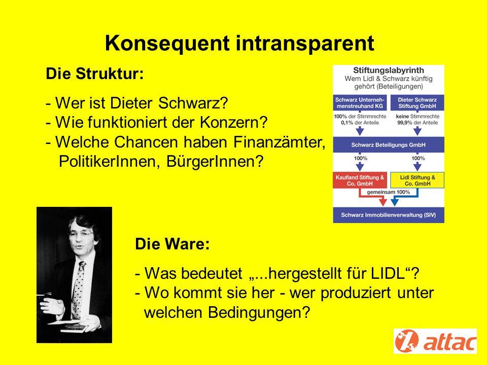 Konsequent intransparent Die Struktur: - Wer ist Dieter Schwarz? - Wie funktioniert der Konzern? - Welche Chancen haben Finanzämter, PolitikerInnen, B