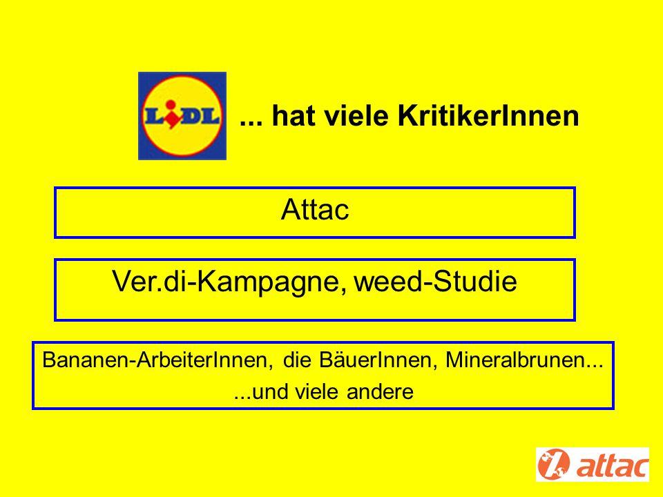 Attac Ver.di-Kampagne, weed-Studie Bananen-ArbeiterInnen, die BäuerInnen, Mineralbrunen......und viele andere... hat viele KritikerInnen