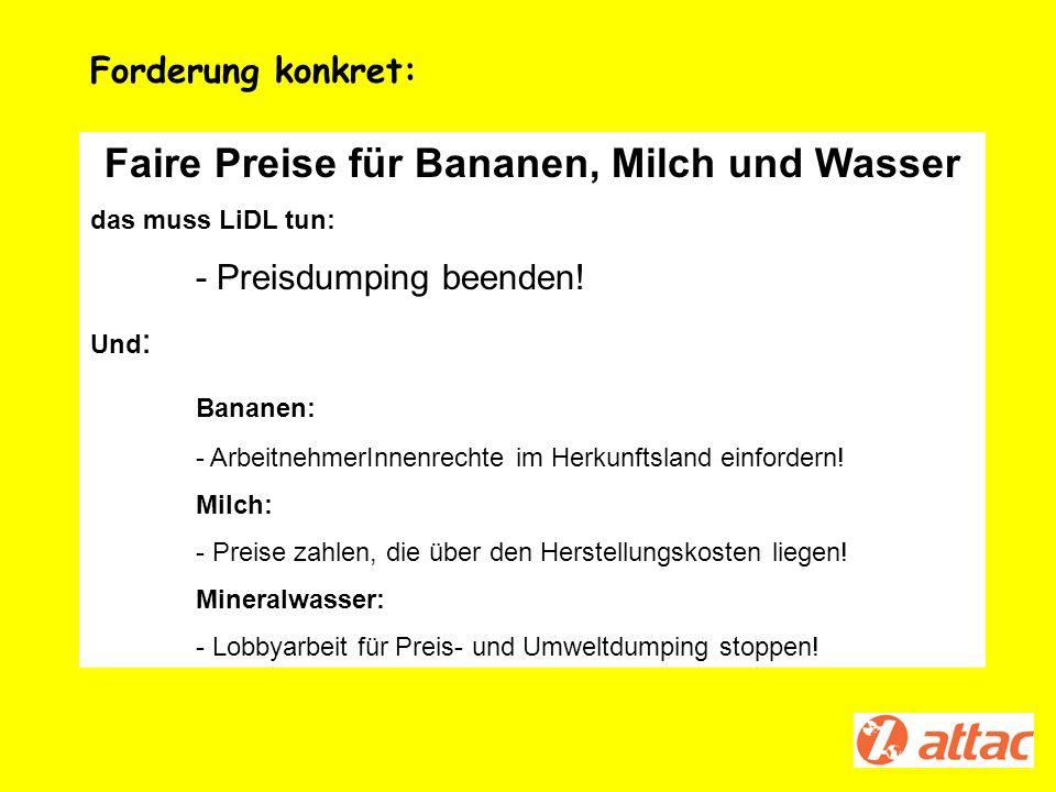 Faire Preise für Bananen, Milch und Wasser das muss LiDL tun: - Preisdumping beenden! Und : Bananen: - ArbeitnehmerInnenrechte im Herkunftsland einfor