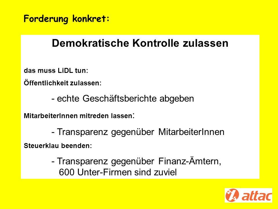 Demokratische Kontrolle zulassen das muss LiDL tun: Öffentlichkeit zulassen: - echte Geschäftsberichte abgeben MitarbeiterInnen mitreden lassen : - Tr