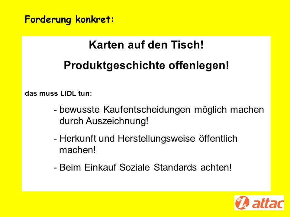Karten auf den Tisch! Produktgeschichte offenlegen! das muss LiDL tun: - bewusste Kaufentscheidungen möglich machen durch Auszeichnung! - Herkunft und