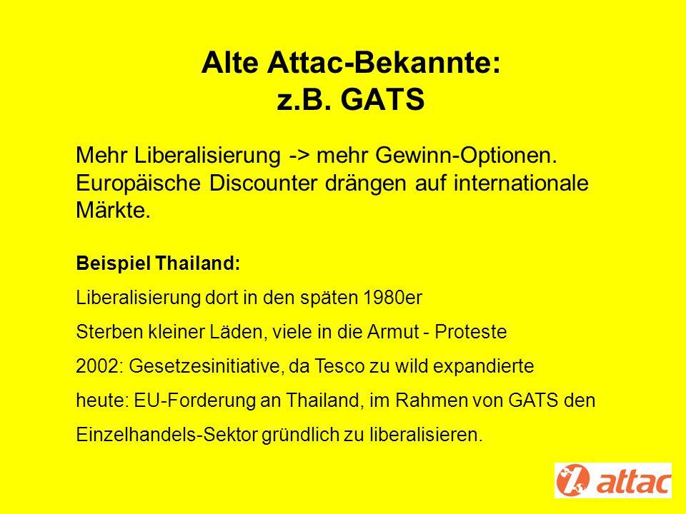 Alte Attac-Bekannte: z.B. GATS Mehr Liberalisierung -> mehr Gewinn-Optionen. Europäische Discounter drängen auf internationale Märkte. Beispiel Thaila